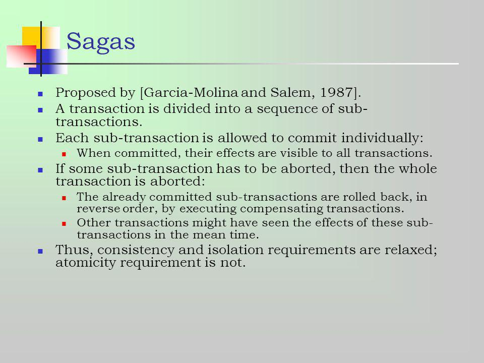 Sagas Proposed by [Garcia-Molina and Salem, 1987].
